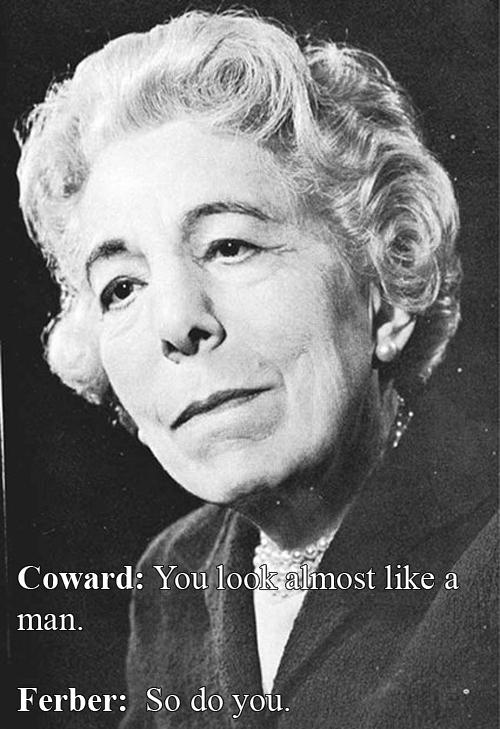 Edna Ferber vs Noel Coward